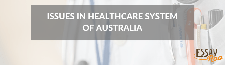 Issues in healthcare system of Australia essay