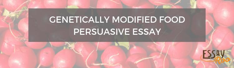 Genetically modified food persuasive essay
