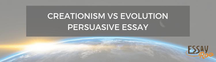 Creationism vs evolution persuasive essay