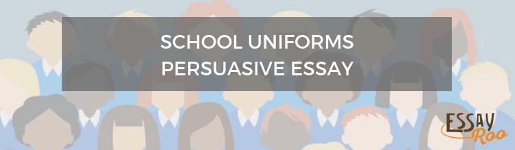 School uniforms persuasive essay