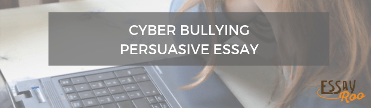 Cyber bullying persuasive essay