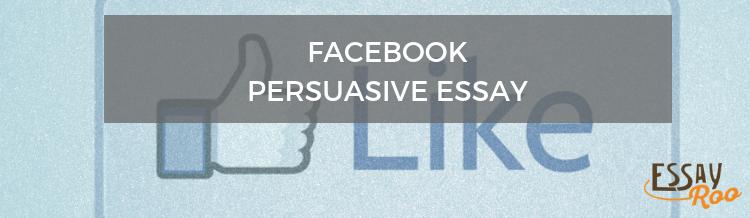 Facebook persuasive essay