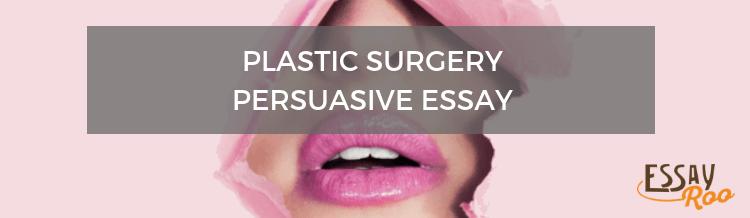 Plastic surgery persuasive essay