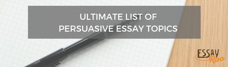 Persuasive essay writing topics