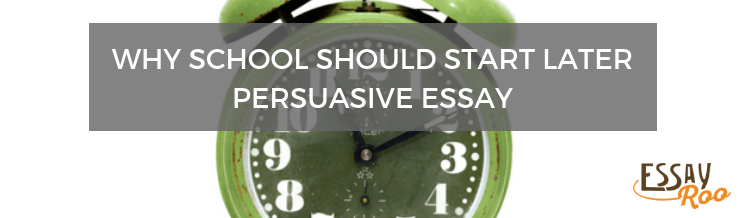 Why school should start later persuasive essay