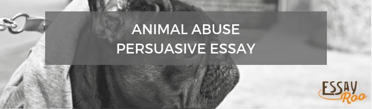 Animal abuse persuasive essay