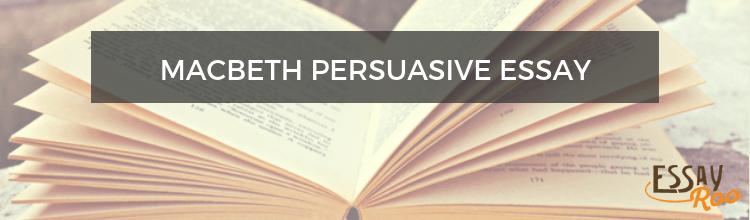Macbeth persuasive essay