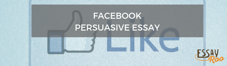 Writing a Persuasive Essay About Using Facebook